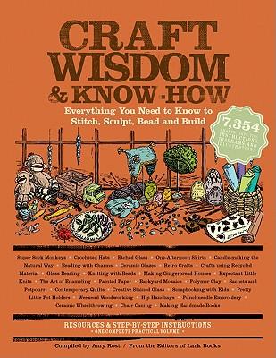 Craft Wisdom & Know-how By Rost, Amy (COM)/ Lark Books (EDT)